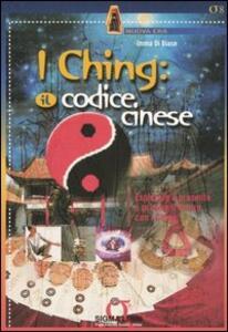 I Ching: il codice cinese. Esplorare il presente e predire il futuro con I Ching. Con gadget