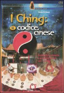 Foto Cover di I Ching: il codice cinese. Esplorare il presente e predire il futuro con I Ching. Con gadget, Libro di Imma Di Biase, edito da Sigma Libri