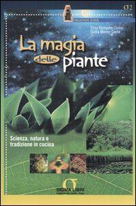 Libro La magia delle piante. Scienza, natura e tradizione in cucina Elisa Rampone Chinni , Giulia Marmo Gaeta