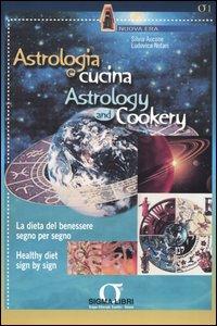 Libro Astrologia e cucina. La dieta del benessere segno per segno-Astrology and cookery. Healthy diet sign by sign Silvia Aucone , Ludovica Notari
