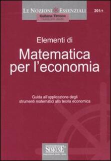 Lpgcsostenible.es Elementi di matematica per l'economia. Guida all'applicazione degli strumenti matematici alla teoria economica Image