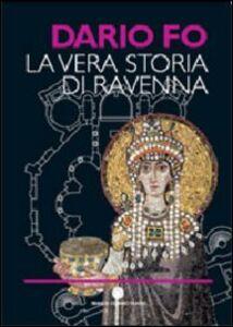 Libro La vera storia di Ravenna Dario Fo