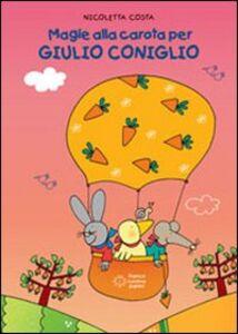 Foto Cover di Magie alla carota per Giulio Coniglio, Libro di Nicoletta Costa, edito da Franco Cosimo Panini