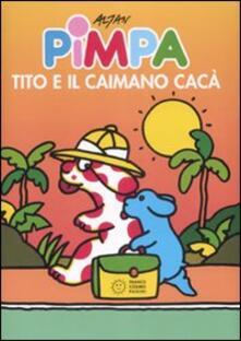 Pimpa, Tito e il caimano Cacà. Ediz. illustrata.pdf