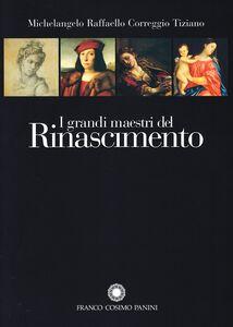 Libro I grandi maestri del Rinascimento. Michelangelo, Raffaello, Correggio, Tiziano M. Grazia Bernardini