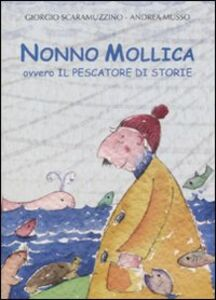 Libro Nonno Mollica ovvero il pescatore di storie Giorgio Scaramuzzino , Andrea Musso