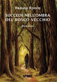 Succede nell'ombra del bosco vecchio - Renato Ronco - copertina