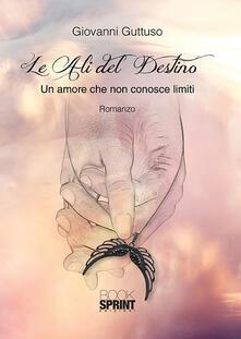 Le ali del destino. Un amore che non conosce limiti.pdf