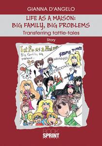 Life as a maison: big family, big problems. Transferring tattle-tales. Ediz. italiana
