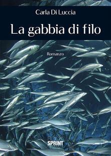 La gabbia di filo - Carla Di Luccia - copertina