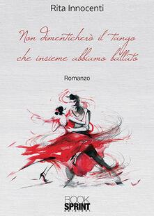 Non dimenticherò il tango che insieme abbiamo ballato