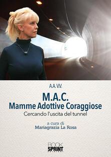 M.A.C. Mamme Adottive Coraggiose. Cercando luscita del tunnel.pdf