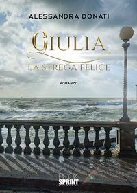Giulia. La strega felice - Donati Alessandra - wuz.it