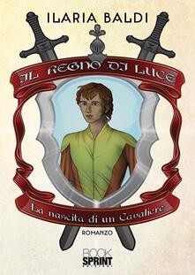 Il Regno di Luce. La nascita di un cavaliere.pdf