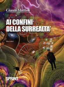 Ai confini della surrealtà - Gianni Mattioli - ebook