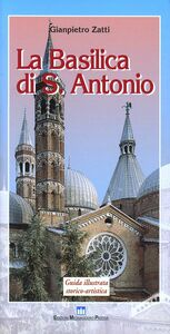 Foto Cover di La Basilica di Sant' Antonio. Guida illustrata storico-artistica, Libro di Gianpietro Zatti, edito da EMP