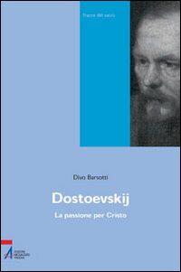 Dostoevskij. La passione per Cristo