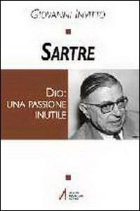 Libro Sartre. Dio: una passione inutile Giovanni Invitto