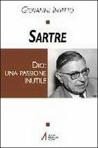 Sartre. Dio: una passione inutile