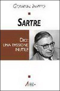 Sartre. Dio: una passione i...