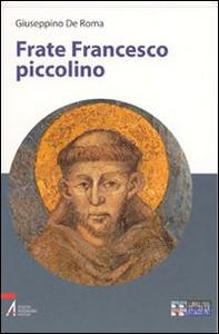 Libro Frate Francesco piccolino. Ediz. a caratteri grandi Giuseppino De Roma