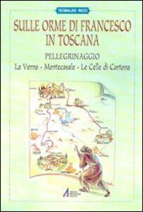 Sulle orme di Francesco in Toscana. Pellegrinaggio alla Verna, Montecasale, le celle di Cortona