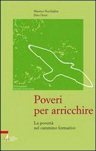 Foto Cover di Poveri per arricchire. La povertà nel cammino formativo, Libro di Massimo Reschiglian,Dino Dozzi, edito da EMP