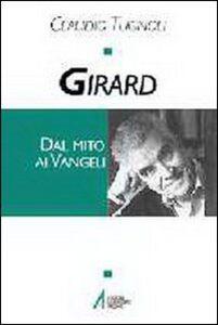 Libro Girard. Dal mito ai vangeli Claudio Tugnoli