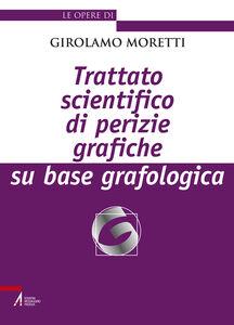 Libro Trattato scientifico di perizie grafiche su base grafologica Girolamo Moretti