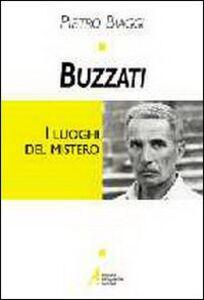 Libro Buzzati. I luoghi del mistero Pietro Biaggi