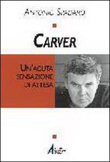 Carver. Un'acuta sensazione di attesa - Antonio Spadaro - copertina
