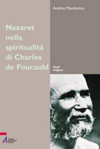 Libro Nazareth nella spiritualità di Charles de Foucauld. Un luogo, un'esperienza, un simbolo Andrea Mandonico
