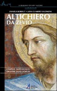 Libro Altichiero da Zevio. Chapelle Saint-Jacques. Oratoire Saint-Georges Daniela Bobisut Sigovini , Lidia Gumiero Salomoni
