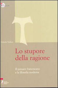Libro Lo stupore della ragione. Il pensare francescano e la filosofia moderna Orlando Todisco