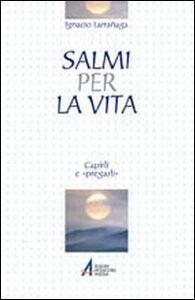 Libro Salmi per la vita. Capirli e «pregarli» Ignacio Larrañaga