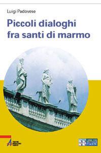 Libro Piccoli dialoghi fra santi di marmo. Ediz. a caratteri grandi Luigi Padovese