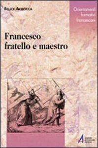 Francesco. Fratello e maestro