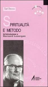 Spiritualità e metodo. Un'introduzione a Bernard Lonergan