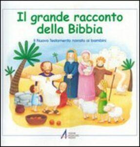 Libro Il grande racconto della Bibbia. Il Nuovo Testamento narrato ai bambini Maria Vago , Silvia Bonzi