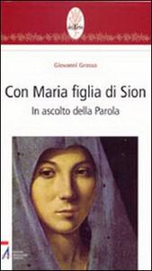 Libro Con Maria figlia di Sion. In ascolto della parola Giovanni Grosso