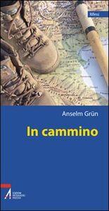 Libro In cammino. Una teologia del peregrinare Anselm Grün