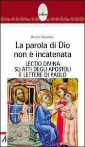 La parola di Dio non è incatenata. Lectio divina su Atti degli Apostoli e Lettere di Paolo