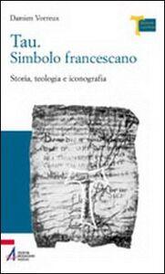 Tau. Simbolo francescano. Storia, teologia e iconografia