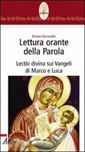 Libro Lettura orante della parola. Lectio divina sui Vangeli di Marco e Luca Bruno Secondin
