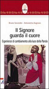Foto Cover di Il Signore guarda il cuore. Esperienze di cambiamento alla luce della parola, Libro di Bruno Secondin,Antonietta Augruso, edito da EMP