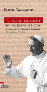 Libro Albino Luciani. Le sorprese di Dio Piero Lazzarin