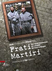 Frati martiri. Una storia francescana nel racconto del terzo compagno