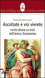 Libro Ascoltate e voi vivrete. Lectio divina su testi dell'Antico Testamento