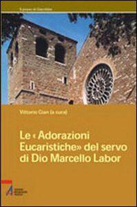 Libro Le adorazioni eucaristiche del servo di Dio Marcello Labor