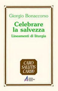 Libro Celebrare la salvezza. Lineamenti di liturgia Giorgio Bonaccorso